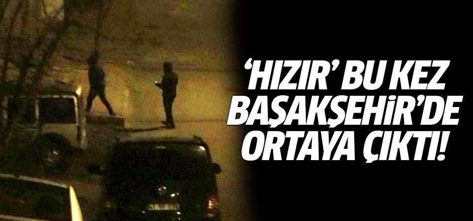 'Hızır' bu kez Başakşehir'de ortaya çıktı…