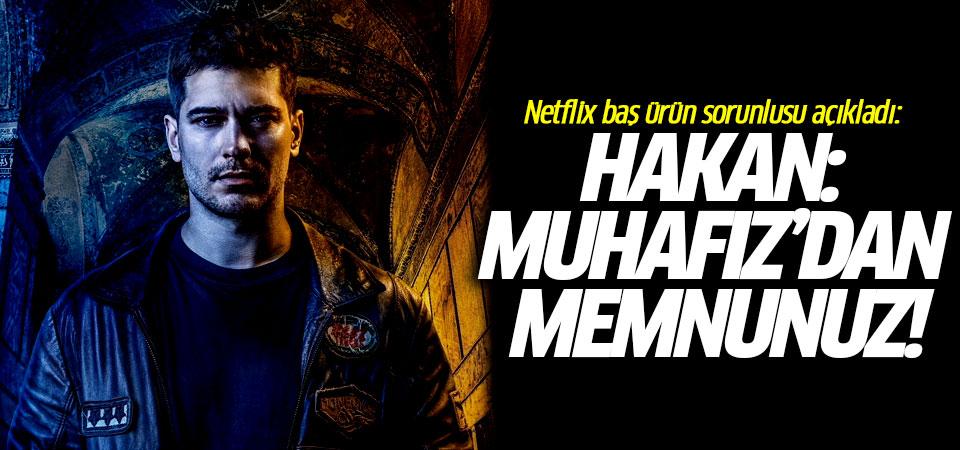 Netflix baş ürün sorunlusu açıkladı: Hakan: Muhafız'dan memnunuz!