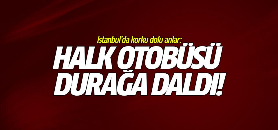 İstanbul'da korku dolu anlar: Halk otobüsü durağa daldı