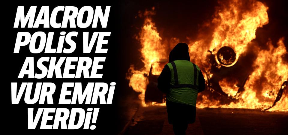 Macron talimat verdi: Polis ve askere 'vur emri'