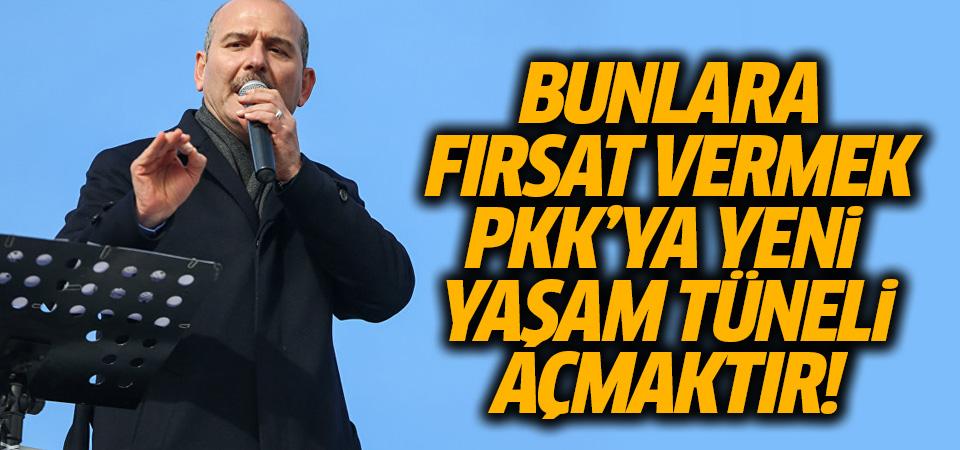 Soylu: Bunlara fırsatı vermek, PKK'ya yeni bir yaşam tüneli açmaktır
