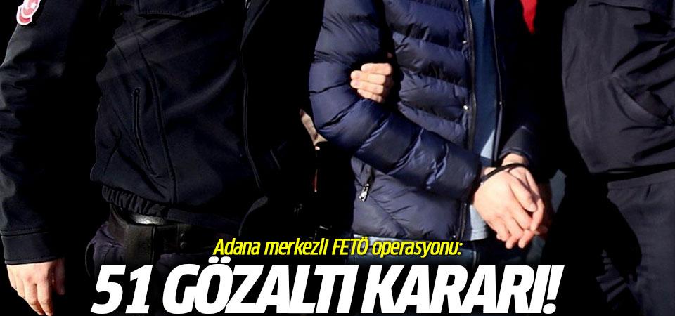 Adana merkezli FETÖ operasyonu: 51 gözaltı kararı