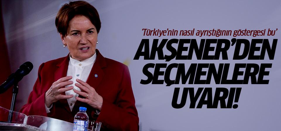 Akşener'den seçmenlere uyarı: Türkiye'nin nasıl ayrıştığının göstergesi bu!