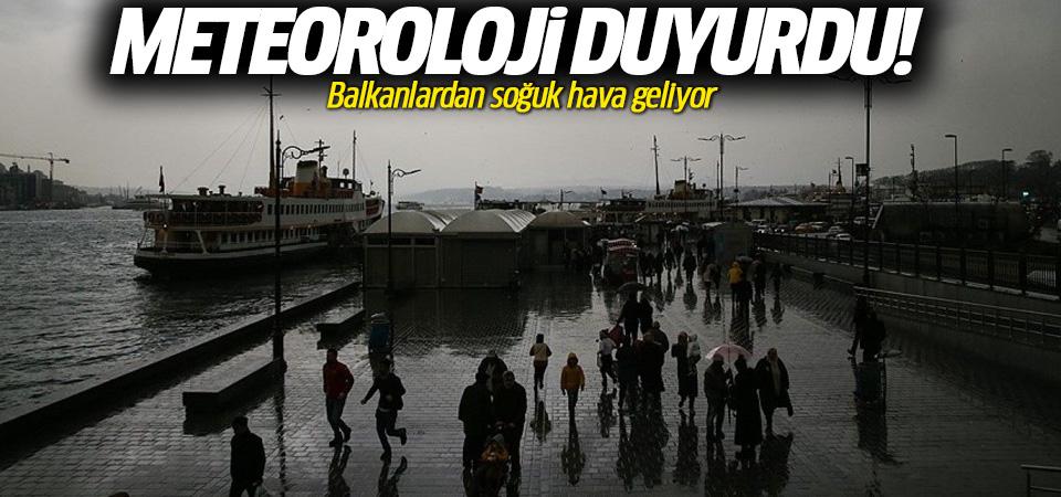 Meteoroloji duyurdu: Balkanlardan soğuk hava geliyor!