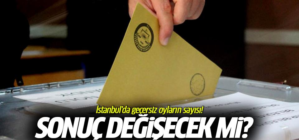 İstanbul'da geçersiz oyların sayısı sonuç değişecek mi?