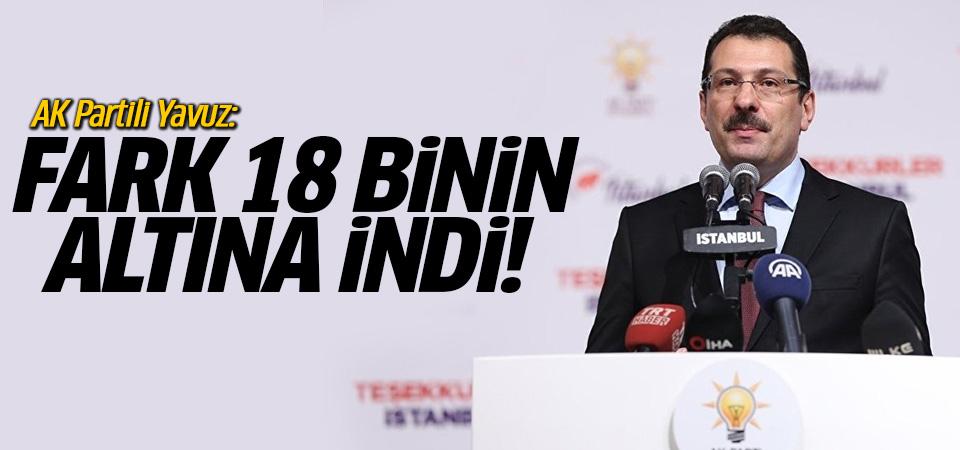 AK Partili Yavuz: Fark 18 binin altına indi…