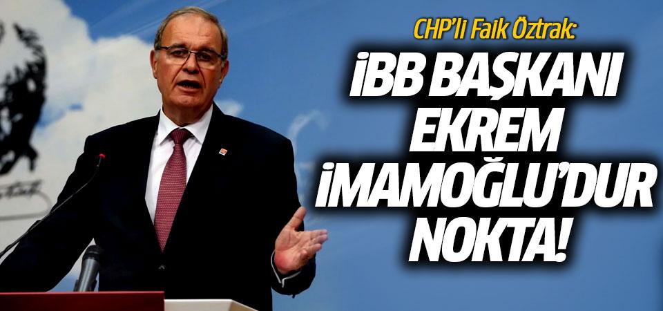 CHPli Faik Öztrak: İBB Başkanı Ekrem İmamoğlu'dur nokta!