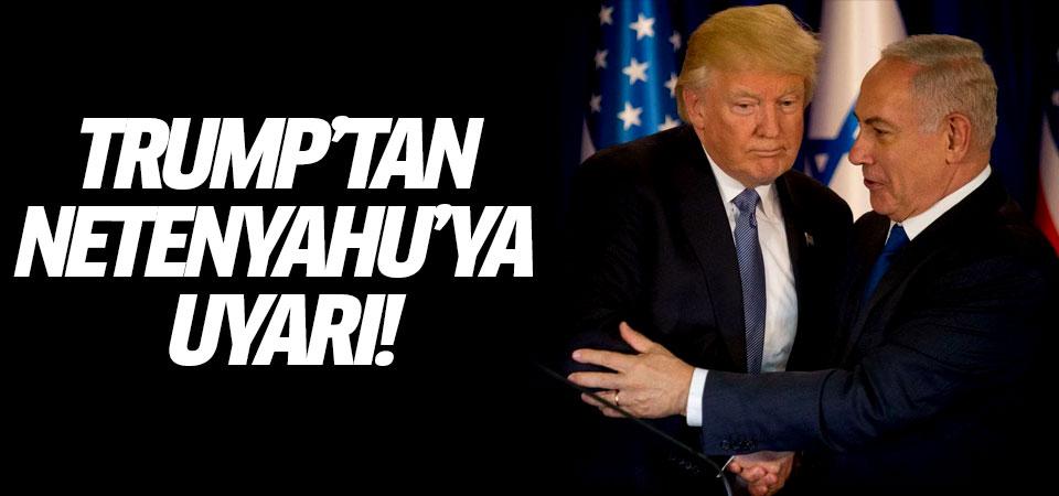 Trump'tan Netenyahu'ya uyarı!