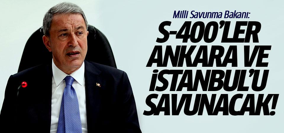 Hulusi Akar: S-400'ler Ankara ve İstanbul'u savunacak!