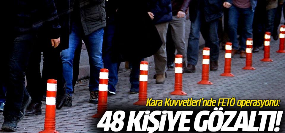 Kara Kuvvetleri'nde FETÖ operasyonu: 48 kişiye gözaltı!