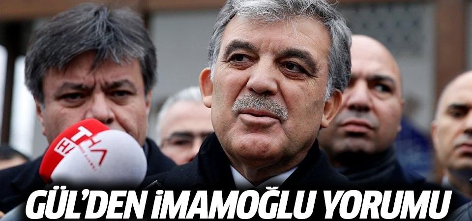 Abdullah Gül'den İmamoğlu yorumu…