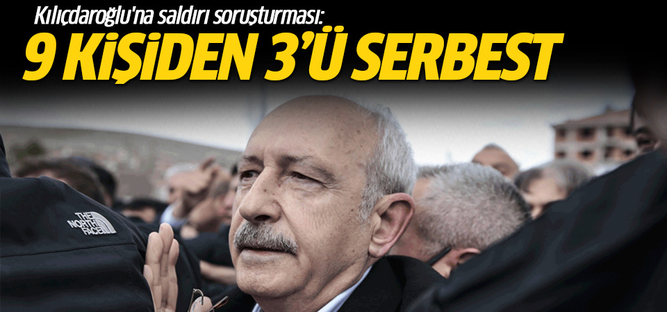Kılıçdaroğlu'na saldırı soruşturmasında 3 kişi serbest bırakıldı