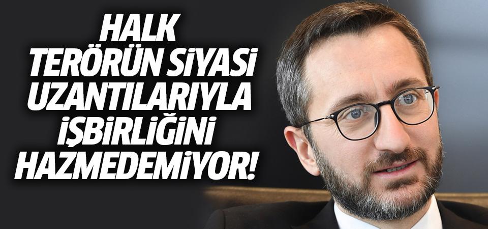 Cumhurbaşkanlığı İletişim Başkanı Altun: Halk, terörün siyasi uzantılarıyla...