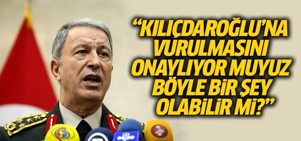 Akar: Biz Sayın Kılıçdaroğlu'na vurulmasını tasvip mi ediyoruz?