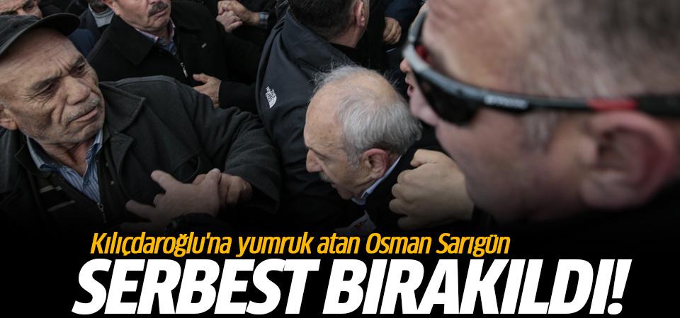 Kılıçdaroğlu'na yumruk atan Osman Sarıgün serbest kaldı