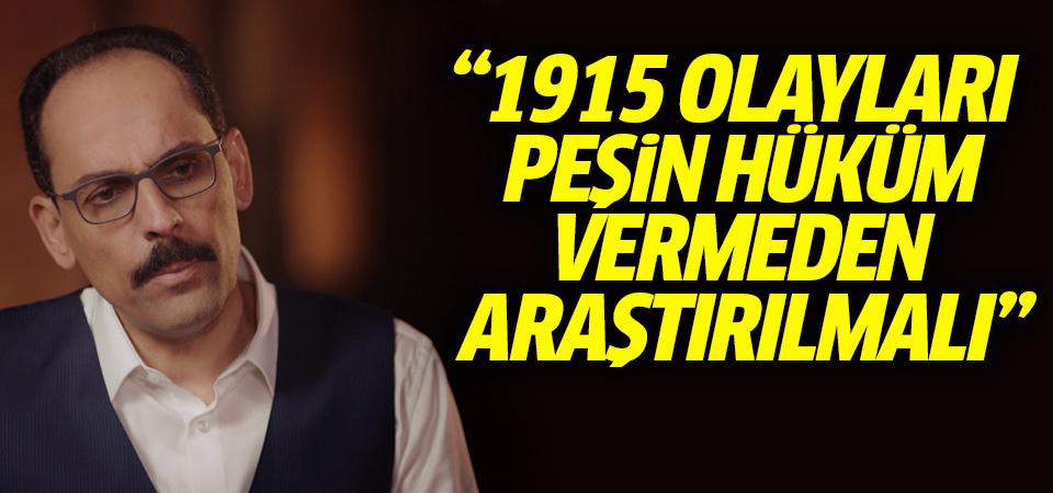 Kalın: 1915 olayları peşin hüküm vermeden araştırılmalı…