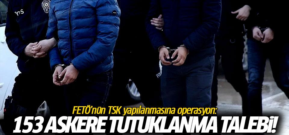 153 askere tutuklanma talebi!