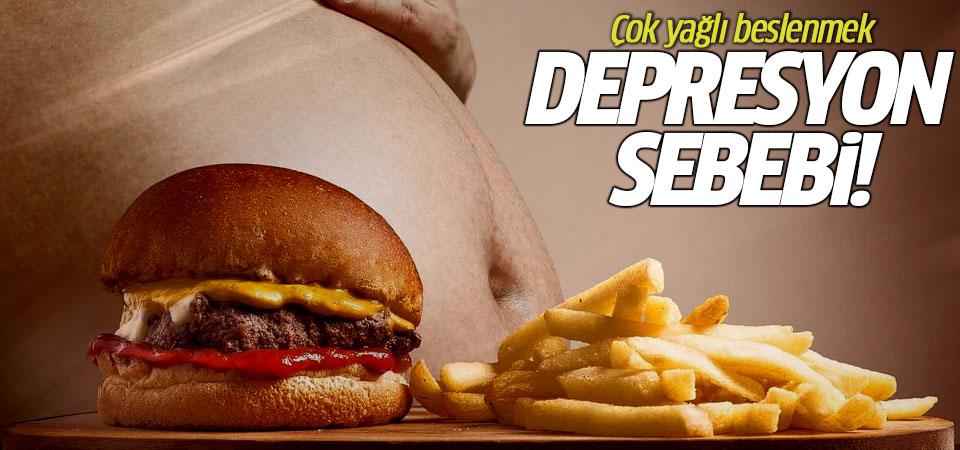 Çok yağlı beslenmek depresyon sebebi!