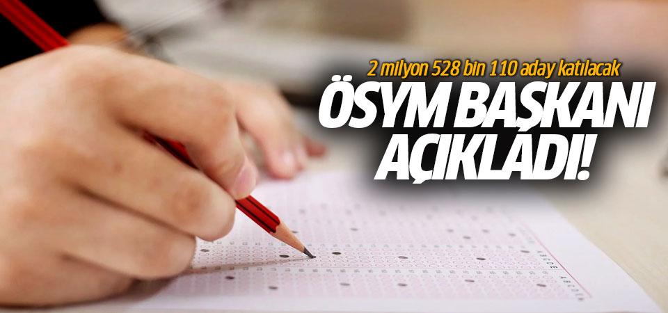 ÖSYM Başkanı açıkladı: 2 milyon 528 bin 110 aday katılacak!