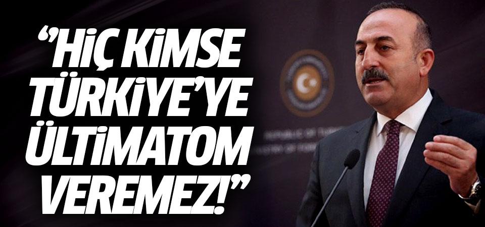 Dışişleri Bakanı Çavuşoğlu: Hiç kimse Türkiye'ye ültimatom veremez!
