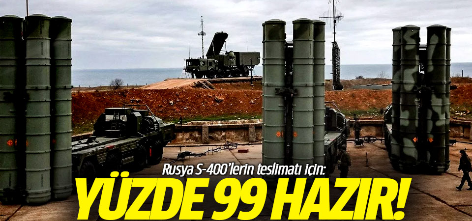 Rusya S-400'lerin teslimatı için: Yüzde 99 hazır!