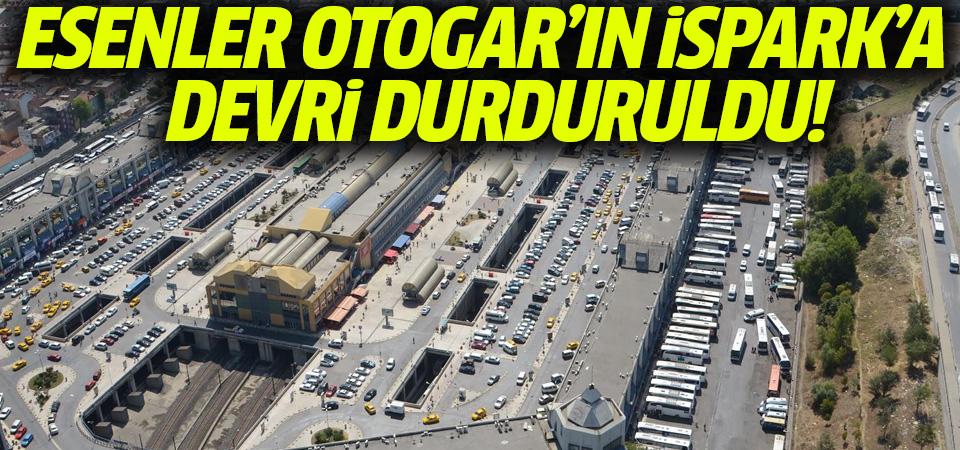 Esenler Otogarı'nın İSPARK'a devri durdu