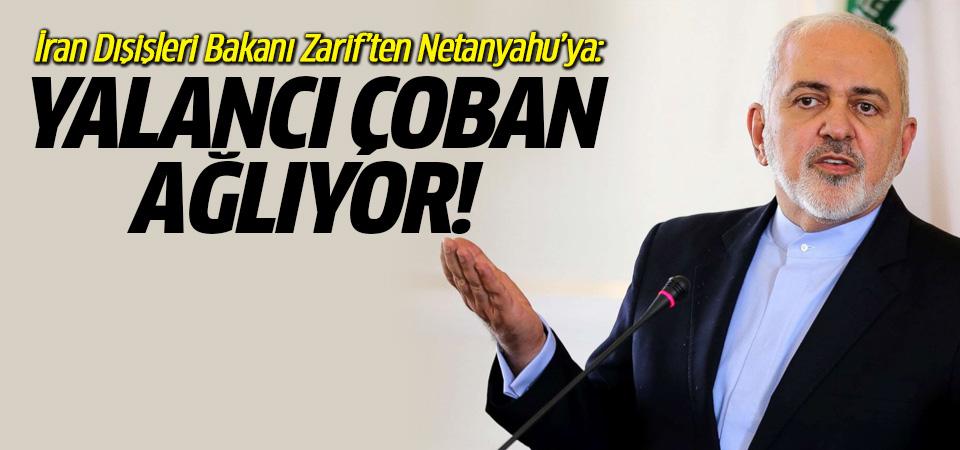 Zarif'ten Netanyahu'ya: Yalancı çoban ağlıyor!