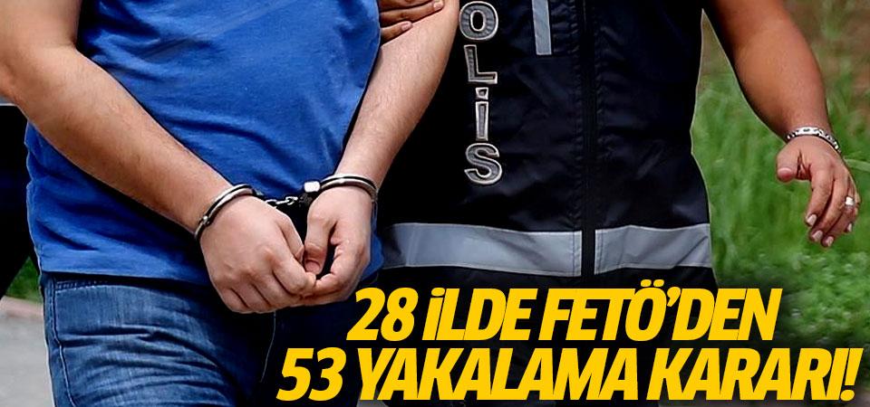 28 ilde FETÖ'den 53 yakalama kararı!