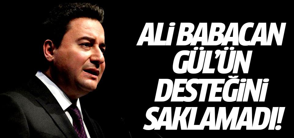 Ali Babacan Gül'ün desteğini saklamadı!