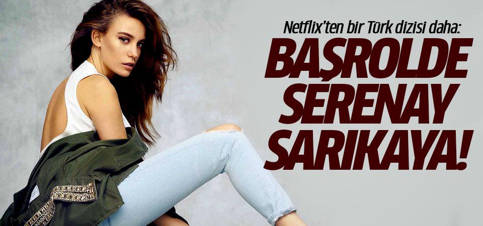 Netflix'ten bir Türk dizisi daha: Başrolde Serenay Sarıkaya!