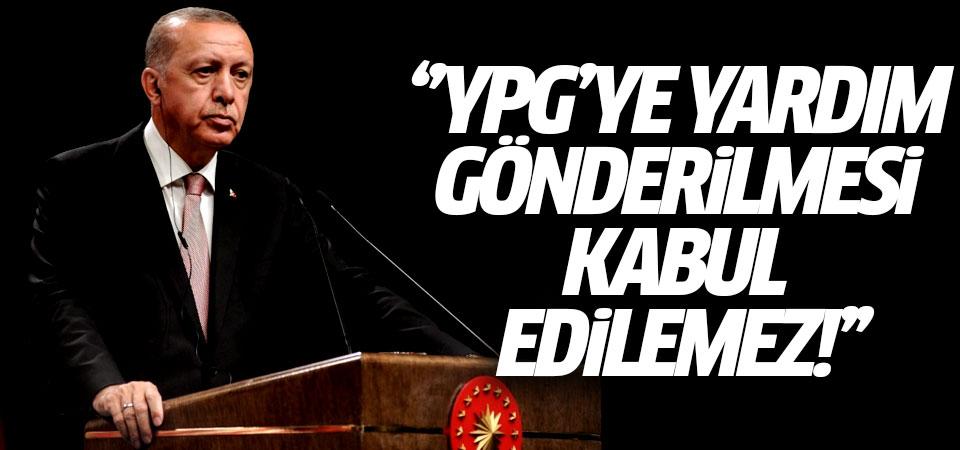 Erdoğan'dan ABD'ye güvenli bölge mesajı: YPG'ye yardım gönderilmesi kabul edilemez!