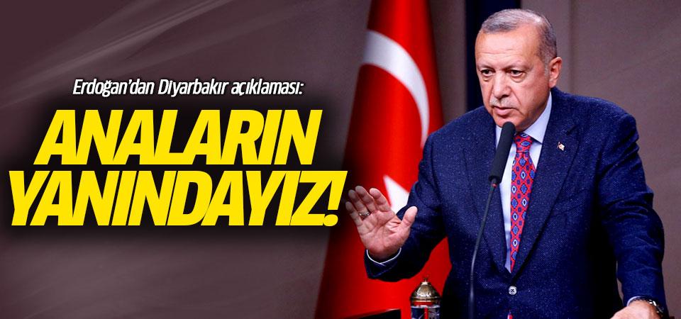 Erdoğan'dan Diyarbakır açıklaması: Anaların yanındayız!