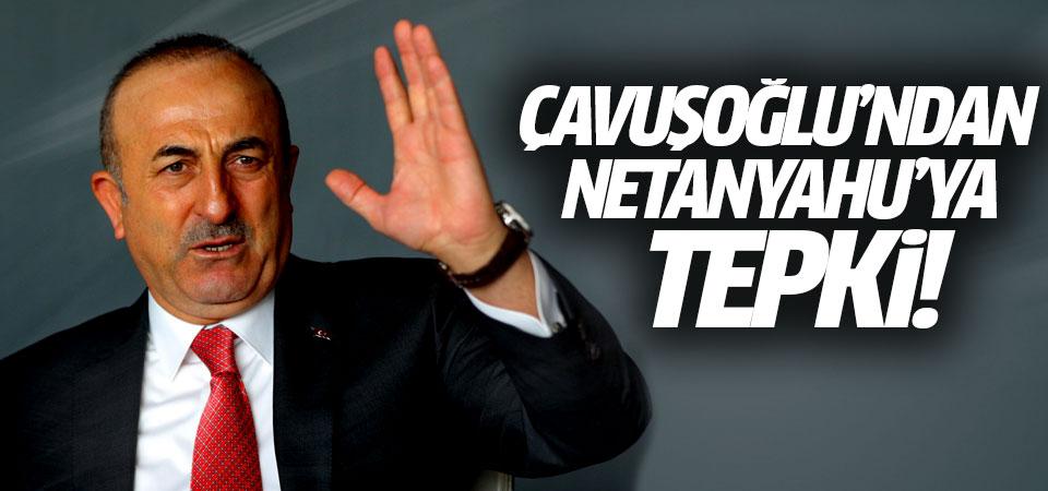 Çavuşoğlu'ndan Netanyahu'ya tepki!