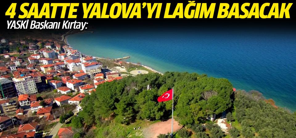 YASKİ Başkanı Kırtay: 4 saat içinde Yalova'yı lağım basacak