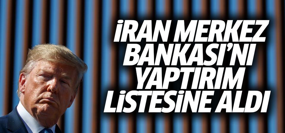ABD, İran Merkez Bankası'nı yaptırım listesine aldı