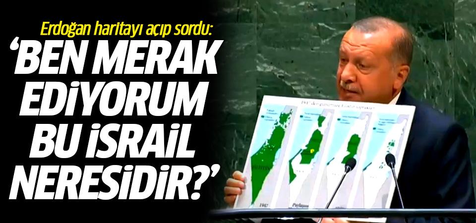 Erdoğan haritayı açıp sordu: Ben merak ediyorum bu İsrail neresidir?