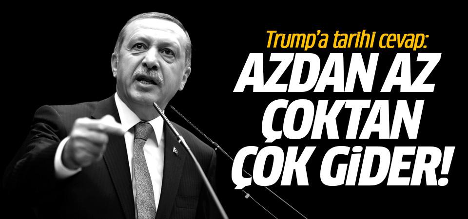 Erdoğan'dan Trump'a yaptırım cevabı: Azdan az çoktan çok gider