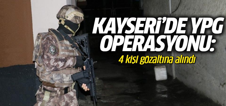 Kayseri'de YPG operasyonu: 4 kişi gözaltına alındı