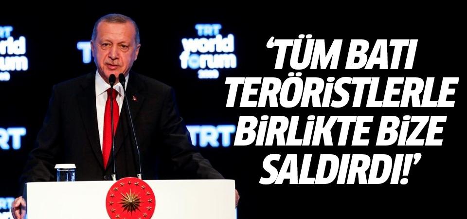 Erdoğan: Batılı ülkeler teröristlerin yanında bize saldırdılar