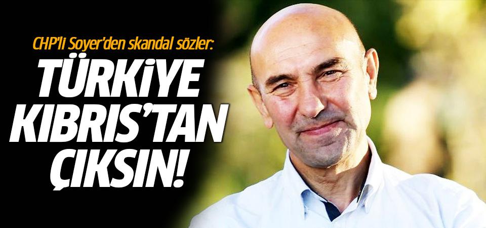 CHP'li Tunç Soyer'den skandal sözler: Kıbrıs'tan çıkalım!