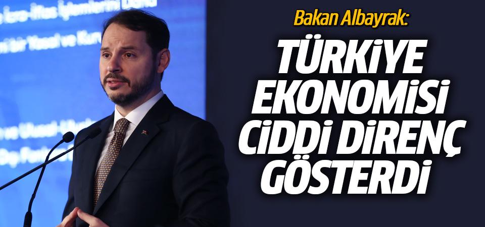 Albayrak: Türkiye ekonomisi iç ve dış şoklara karşı ciddi direnç gösterdi