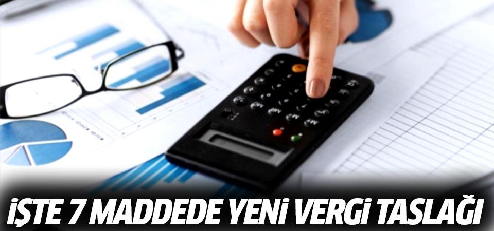 İşte 7 maddede Yeni Vergi Taslağı