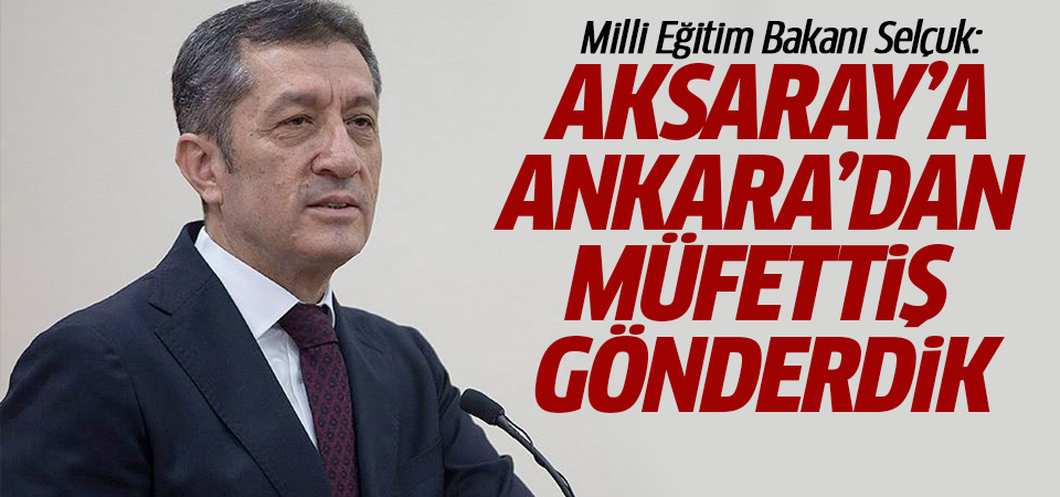 Bakan Ziya Selçuk: Aksaray'a Ankara'dan müfettiş gönderdik