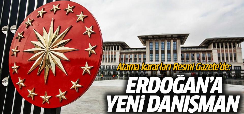 Atama kararları Resmi Gazete'de: Cumhurbaşkanı Erdoğan'a yeni danışman