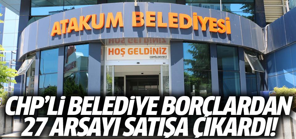CHP'li belediye borçlarını ödemek için 27 arsayı satışa çıkardı!