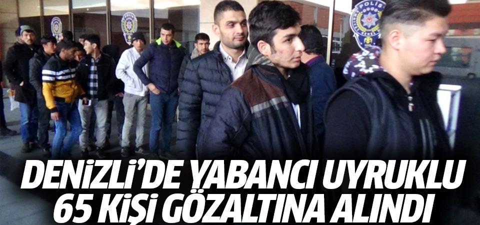 Denizli'de yabancı uyruklu 65 kişi gözaltına alındı