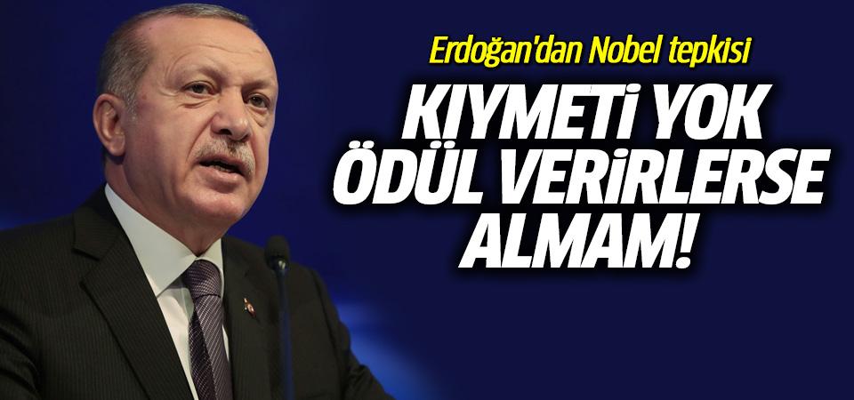 Erdoğan: Nobel'in benim için bir kıymeti yok, ödül verirlerse almam