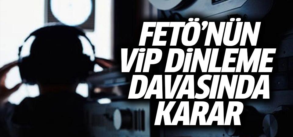 FETÖ'nün 'VIP dinleme' davasında cezalar belli oldu