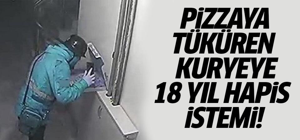 Pizzaya tüküren kurye için 18 yıl hapis istemi