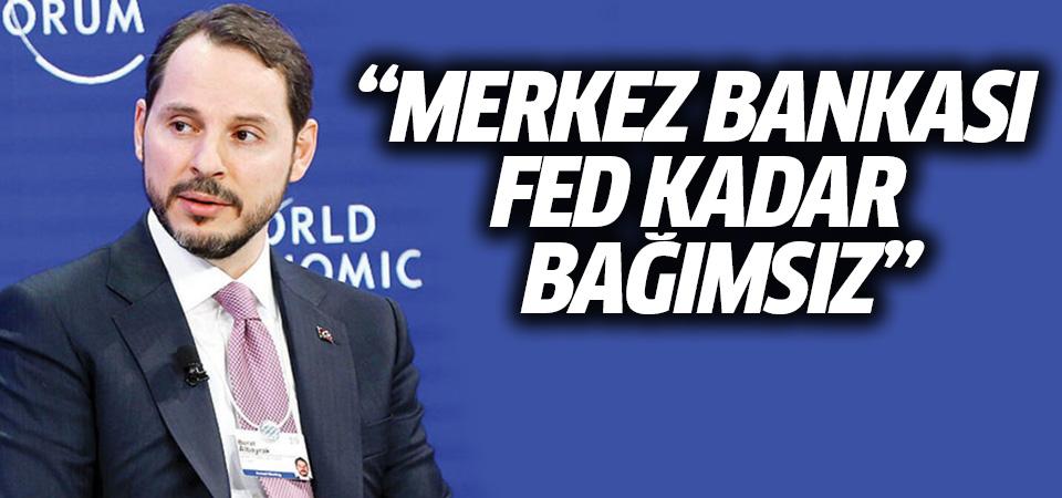 Albayrak: Merkez Bankası, Fed kadar bağımsız